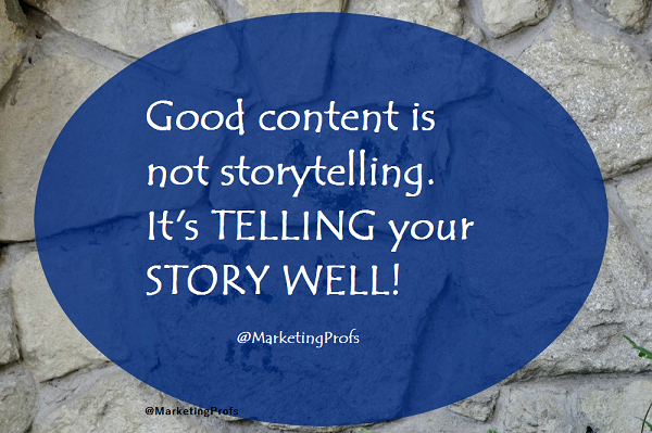 Good content is telling your story well.